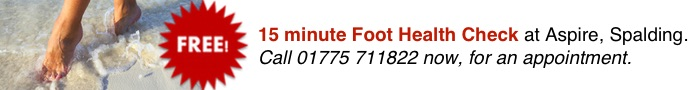 FREE - 15 Minute Foot Health Check at Aspire, Spalding, Call 01775 711822 now, for an appointment.